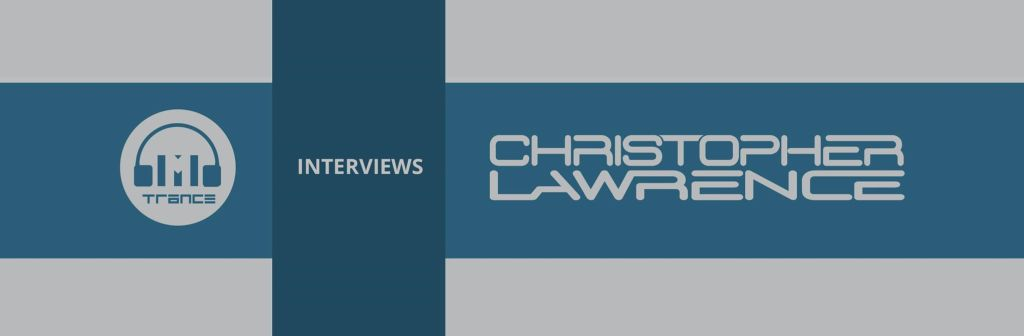 Trance Mag interviews Christopher Lawrence
